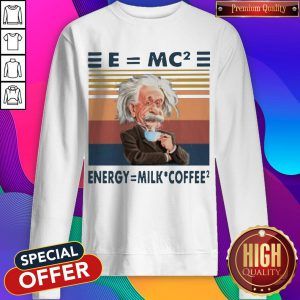 Albert Einstein E=MC2 Energy=Milk Coffee2 Sweatshirt