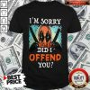 Deadpool I'm Sorry Did I Offend You Shirt