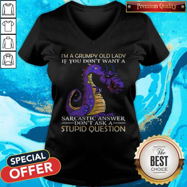 Dragon I'm Grumpy Old Lady If You Don't Want A Sarcastic Answer Don't Ask A Stupid Question V-neck