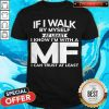 If I Walk By Myself At Least I Know I'm With A MF I Can Trust At Least Shirt