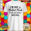 I'm Not A Control Freak You're Just Doing It Wrong Vintage Shirt