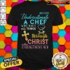 Never Underestimate A Chef Who Does All Things Through Christ Shirt