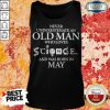 Never Underestimate An Old Man Who Loves Science And Was Born In May Tank Top