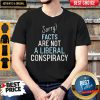 Sorry Facts Are Not A Liberal Conspiracy Shirt