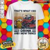 That's What I Do I Drink And I Mow Things Shirt