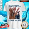 Best Pitbull Dad Ever American Flag Independence Day Shirt