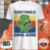Getting Dino-sore T-rex Fitness Vintage Shirt