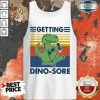 Getting Dino-sore T-rex Fitness Vintage Tank Top