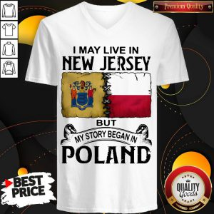 I May Live In NEW JERSEY But My Story Began In POLAND Shirt