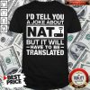 I'd Tell You A Joke About NAT But It Will Have To Be Translated Shirt