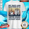 My Days Are Divided By Coffee Hours And Alcohol Hours Vintage Shirt