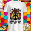 Raccoon I Wanna Eat Your Garbage Cause I Love You Vintage Shirt