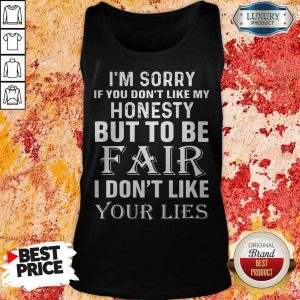 I'm Sorry If You Don't Like My Honesty But To Be Fair I Don't Like Your Lies tank-top