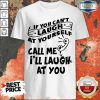 official-if-you-cant-laugh-at-yourself-call-me-ill-laugh-at-you shirt