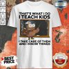 thats-what-i-do-i-teach-kids-i-take-care-of-them-and-i-know-things-owl- shirt