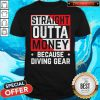 Official Straight Outta Money Because Diving Gear Shirt