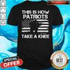 Official This Is How Patriots Take A Knee American Flag Shirt