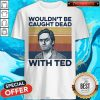Ted Bundy Wouldn't Be Caught Dead With Ted Vintage Shirt