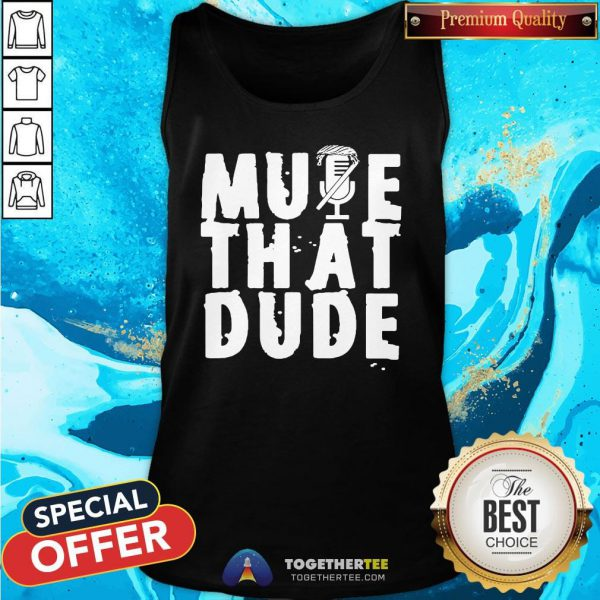 Funny Mute That Dude You're On Mute Trump Presidential Debate 2020 Tank Top - Design By Togethertee.com