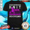 Hot Some Grandmas Knit Real Grandmas Go Cycling Shirt - Design By Togethertee.com