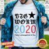 Nice Big Worm 2020 Principalities In This Shirt