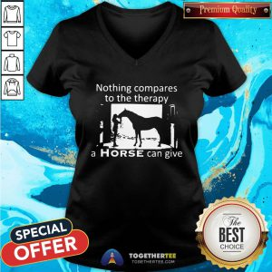 Official Nothing Compares To The Therapy A Horse Can Give V-neck - Design By Togethertee.com