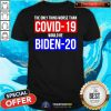 Premium The Only Thing Worse Than Covid-19 Would Be Biden-20 Shirt - Design By Togethertee.com