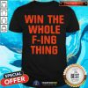 Top Win The Whole F-ing Thing Shirt