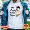 Beautiful Stay Fresh Feliz Y Chingona Shirt - Design By Togethertee.com