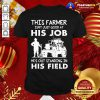 Funny This Farmer Isn't Just Good At His Job Shirt - Design By Togethertee.com