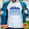 Good Things Happen In Philadelphia Skyscrapers Skyline Philly Fans Shirt - Design By Togethertee.com