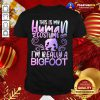 Great This Is My Human Costume I'm Really A Bigfoot Shirt - Design By Togethertee.com