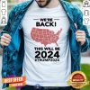 Happy We're Back This Will Be 2021 #trump2024 Shirt - Design By Togethertee.com