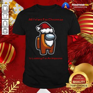 Nice All I Want For Christmas Is Looking For An Impostor Shirt - Design By Togethertee.com