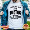 Nice I Just Want To Go Riding And Ignore All Of My Adult Problems Shirt - Design By Togethertee.com