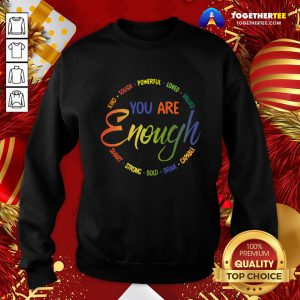 Nice Kind Tough Powerful Loved Valued You Are Enough Smart Strong Bold Brave Capable Sweatshirt - Design By Togethertee.com