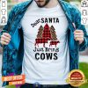 Official Dear Santa Just Bring Cows Shirt - Design By Togethertee.com