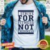 Original I Strive For Fitness Not Thinness Shirt - Design By Togethertee.com