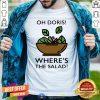 Pretty Oh Doris Where's The Salad Shirt - Design By Togethertee.com