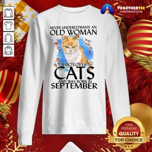Lovely Never Underestimate An Old Woman Who Loves Cats And Was Born In September Sweatshirt - Design By Togethertee.com