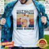 Y'all Mothafckas Need Science Vintage Shirt - Design By Togethertee.com