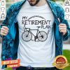 Bike Riding My Retirement Plan Shirt - Design By Togethertee.com