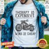 Therapy Is Expensive Wind Is Cheap Shirt - Design By Togethertee.com