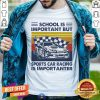 School Is Important But Sports Car Racing Is Importanter Vintage Shirt - Design By Togethertee.com