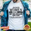 Good Women Do Still Exist But Our Stomachs Arent Flat And We Talk Back Shirt - Design By Togethertee.com