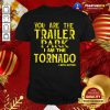 You Are The Trailer Park I Am The Tornado Beth Dutton Shirt - Design By Togethertee.com