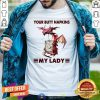 Your Butt Napkins My Lady Shirt - Design By Togethertee.com