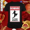 Beware Knockout Knees Are Flying Shirt - Design By Togethertee.com