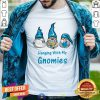 Hanging With My Gnomies Shirt - Design By Togethertee.com
