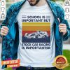 School Is Important But Stock Car Racing Is Importanter Vintage Shirt - Design By Togethertee.com